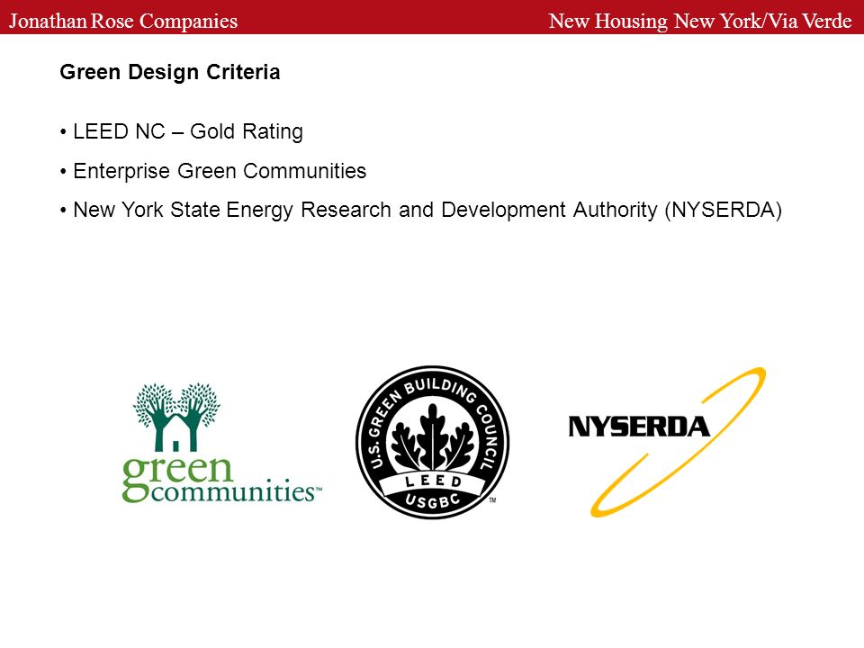 Green Design Criteria LEED NC – Gold Rating Enterprise Green Communities New York State Energy Research and Development Authority (NYSERDA) Jonathan Rose Companies New Housing New York/Via Verde