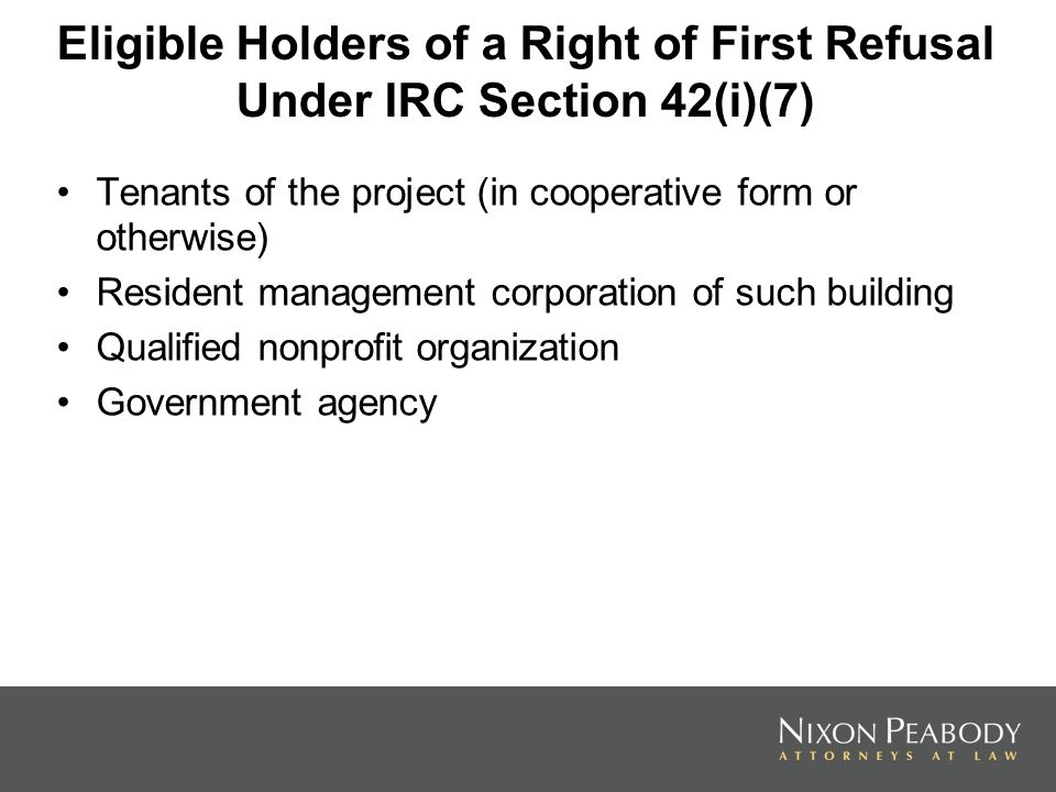 Eligible Holders of a Right of First Refusal Under IRC Section 42(i)(7) Tenants of the project (in cooperative form or otherwise) Resident management corporation of such building Qualified nonprofit organization Government agency