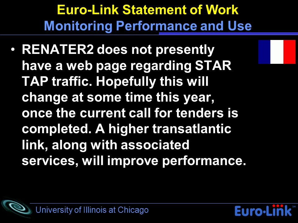 University of Illinois at Chicago Euro-Link Statement of Work Monitoring Performance and Use RENATER2 does not presently have a web page regarding STAR TAP traffic.