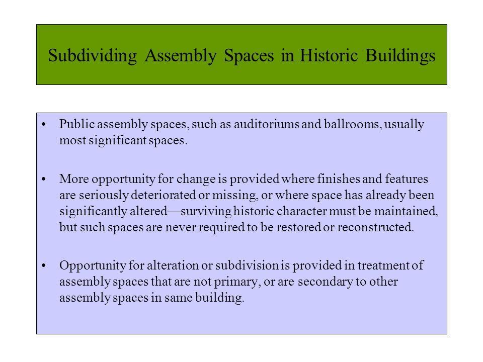Subdividing Assembly Spaces in Historic Buildings Public assembly spaces, such as auditoriums and ballrooms, usually most significant spaces.