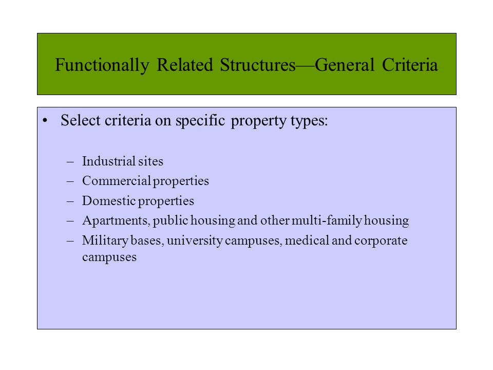 Functionally Related StructuresGeneral Criteria Select criteria on specific property types: –Industrial sites –Commercial properties –Domestic propert