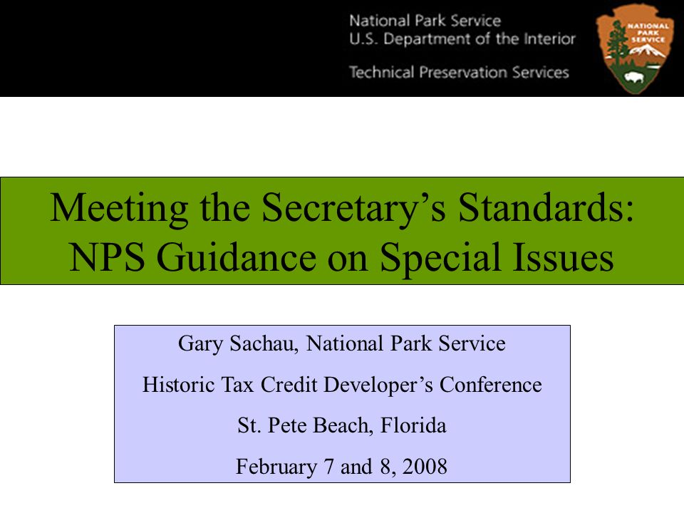 Meeting the Secretarys Standards: NPS Guidance on Special Issues Gary Sachau, National Park Service Historic Tax Credit Developers Conference St.