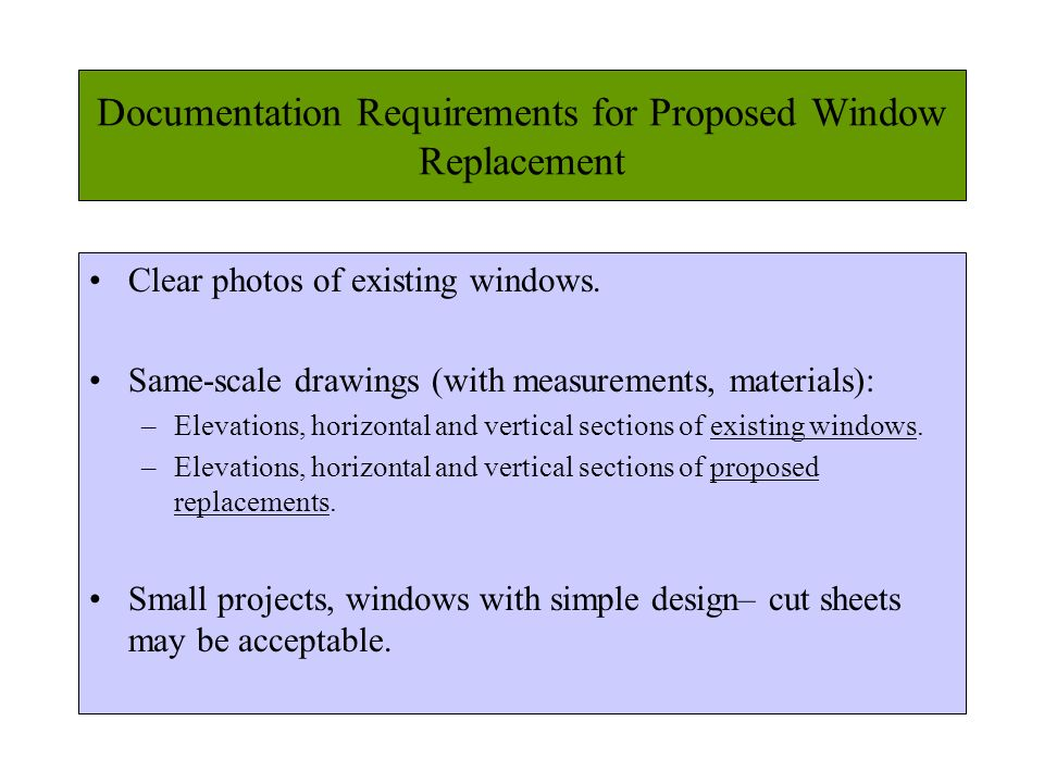 Documentation Requirements for Proposed Window Replacement Clear photos of existing windows. Same-scale drawings (with measurements, materials): –Elev