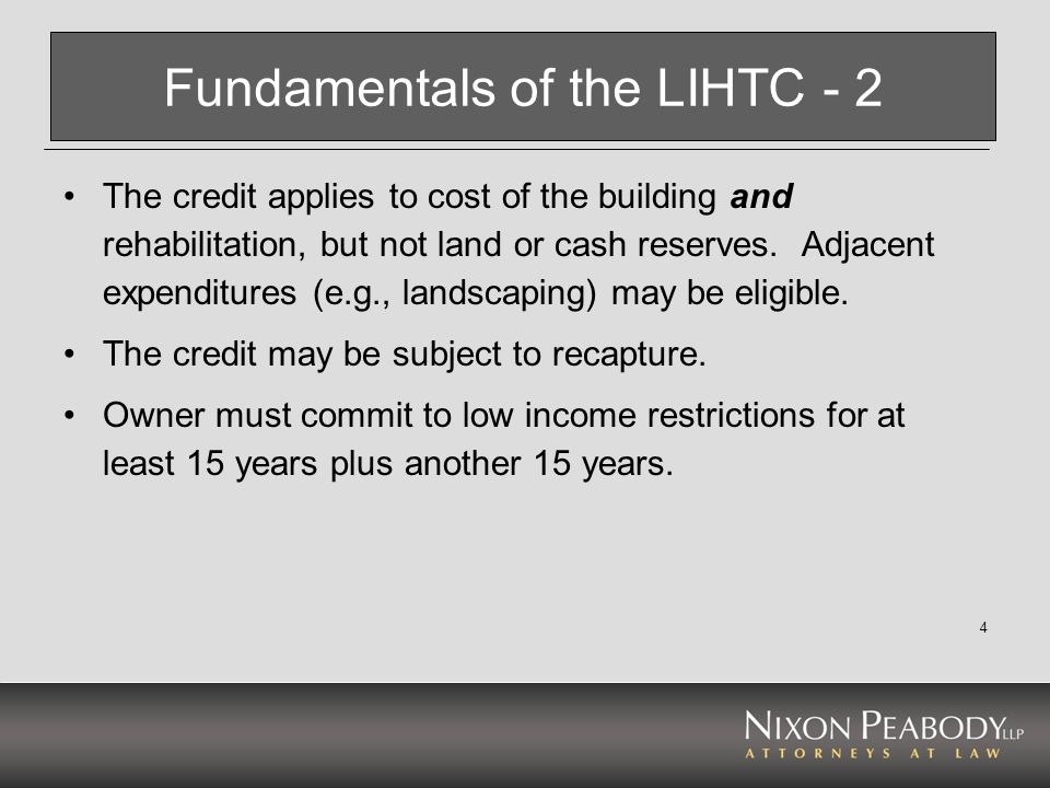 4 Fundamentals of the LIHTC - 2 The credit applies to cost of the building and rehabilitation, but not land or cash reserves. Adjacent expenditures (e