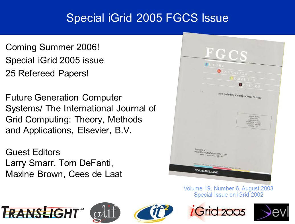Special iGrid 2005 FGCS Issue Coming Summer Special iGrid 2005 issue 25 Refereed Papers.