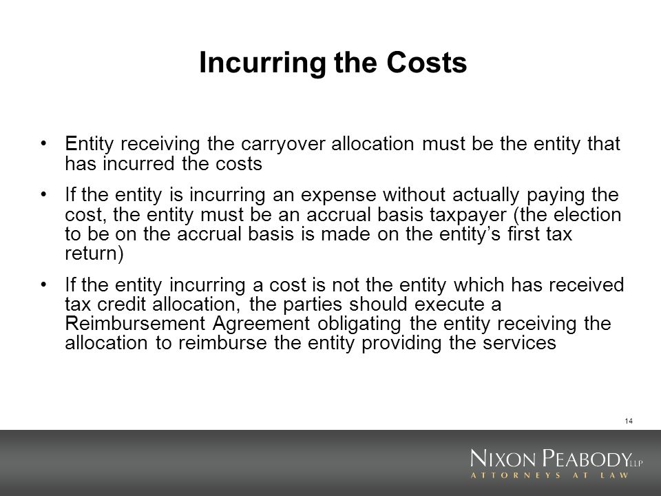 14 Incurring the Costs Entity receiving the carryover allocation must be the entity that has incurred the costs If the entity is incurring an expense