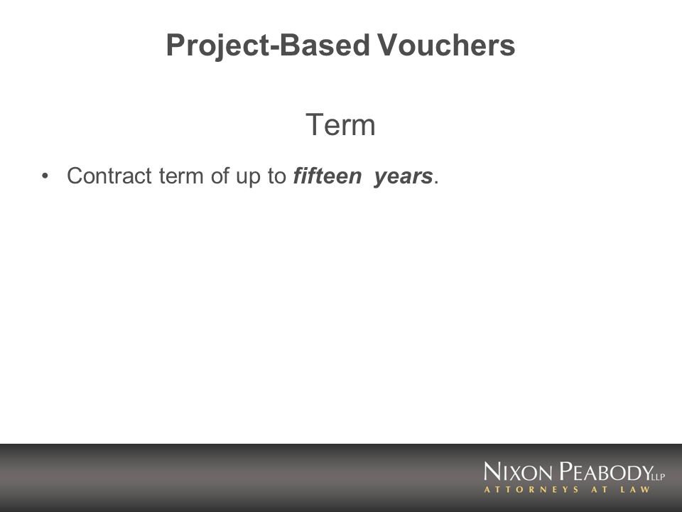 Project-Based Vouchers Term Contract term of up to fifteen years.