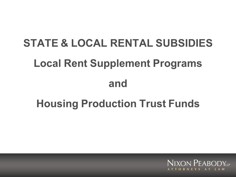 STATE & LOCAL RENTAL SUBSIDIES Local Rent Supplement Programs and Housing Production Trust Funds