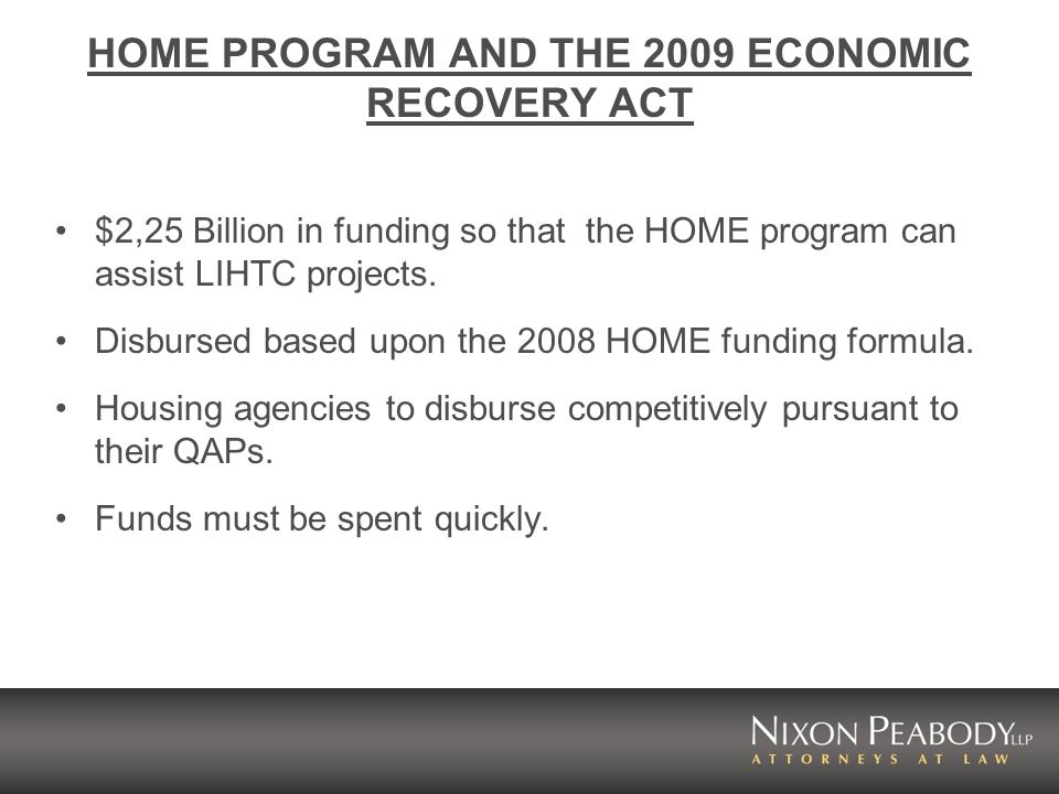 HOME PROGRAM AND THE 2009 ECONOMIC RECOVERY ACT $2,25 Billion in funding so that the HOME program can assist LIHTC projects.