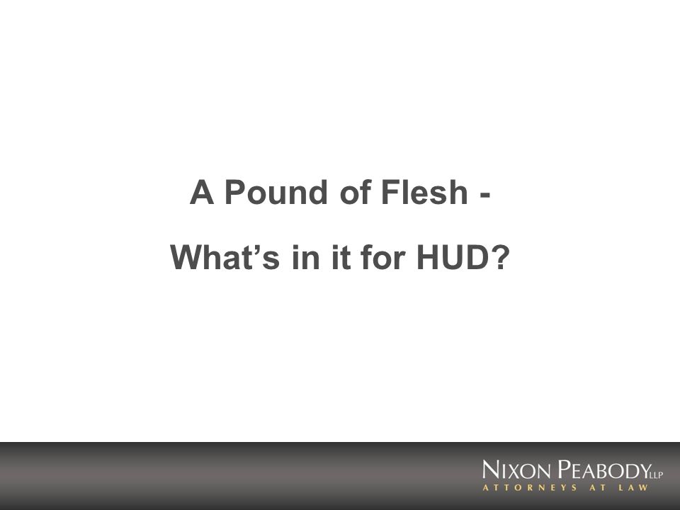 A Pound of Flesh - Whats in it for HUD?