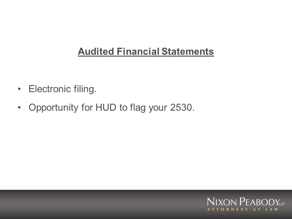 Audited Financial Statements Electronic filing. Opportunity for HUD to flag your 2530.
