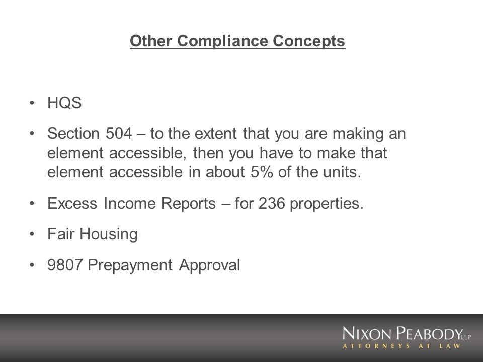 Other Compliance Concepts HQS Section 504 – to the extent that you are making an element accessible, then you have to make that element accessible in about 5% of the units.