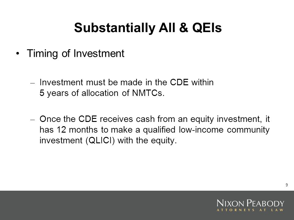 9 Substantially All & QEIs Timing of Investment – Investment must be made in the CDE within 5 years of allocation of NMTCs.