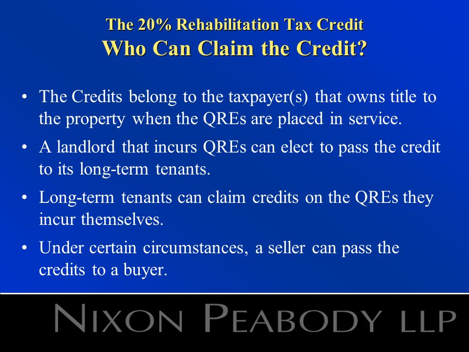The 20% Rehabilitation Tax Credit Who Can Claim the Credit.