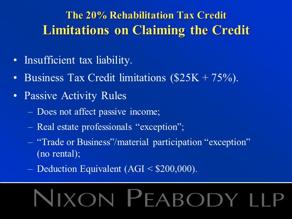 The 20% Rehabilitation Tax Credit Limitations on Claiming the Credit Insufficient tax liability.