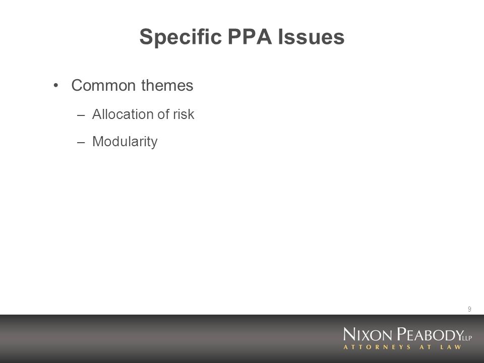 9 Specific PPA Issues Common themes –Allocation of risk –Modularity