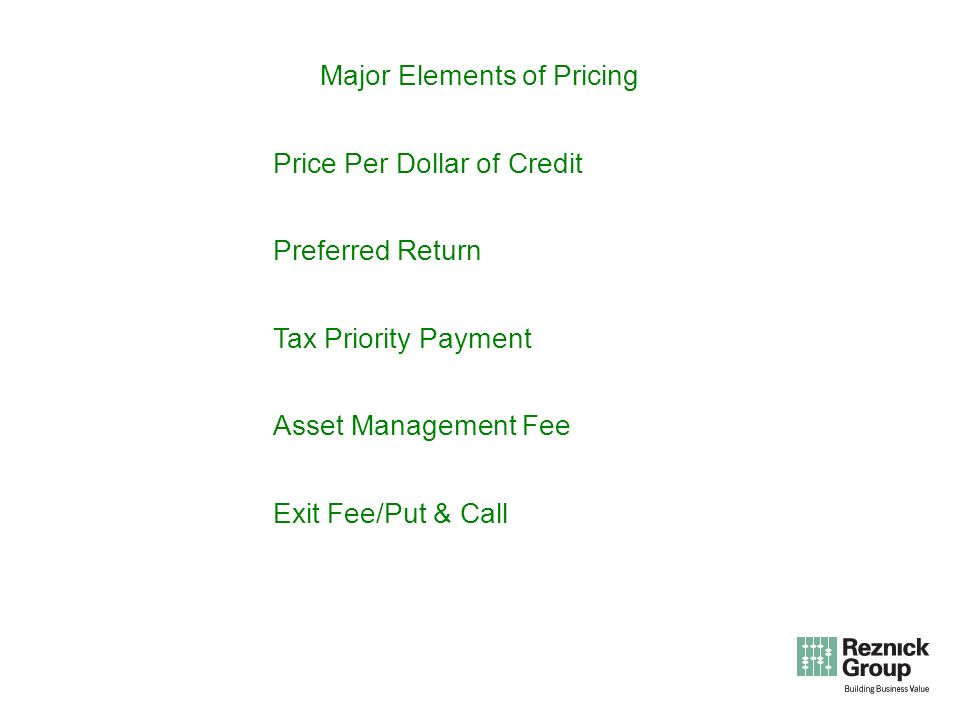 Major Elements of Pricing Price Per Dollar of Credit Preferred Return Tax Priority Payment Asset Management Fee Exit Fee/Put & Call