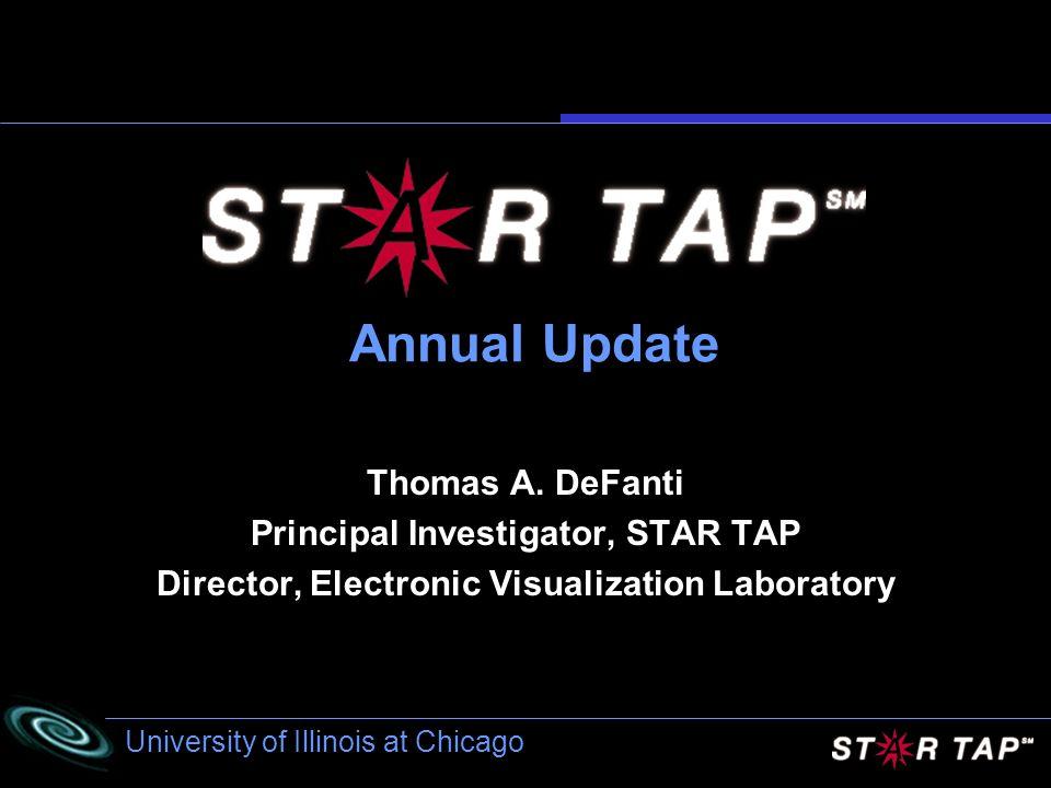 University of Illinois at Chicago Annual Update Thomas A. DeFanti Principal Investigator, STAR TAP Director, Electronic Visualization Laboratory