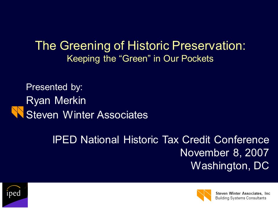 Steven Winter Associates, Inc Building Systems Consultants The Greening of Historic Preservation: Keeping the Green in Our Pockets Presented by: Ryan