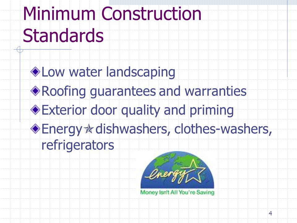 5 Minimum Construction Standards Fire retardant window coverings Water heater sizes and features Durable, maintainable floors & coverings Low-VOC paints and stains