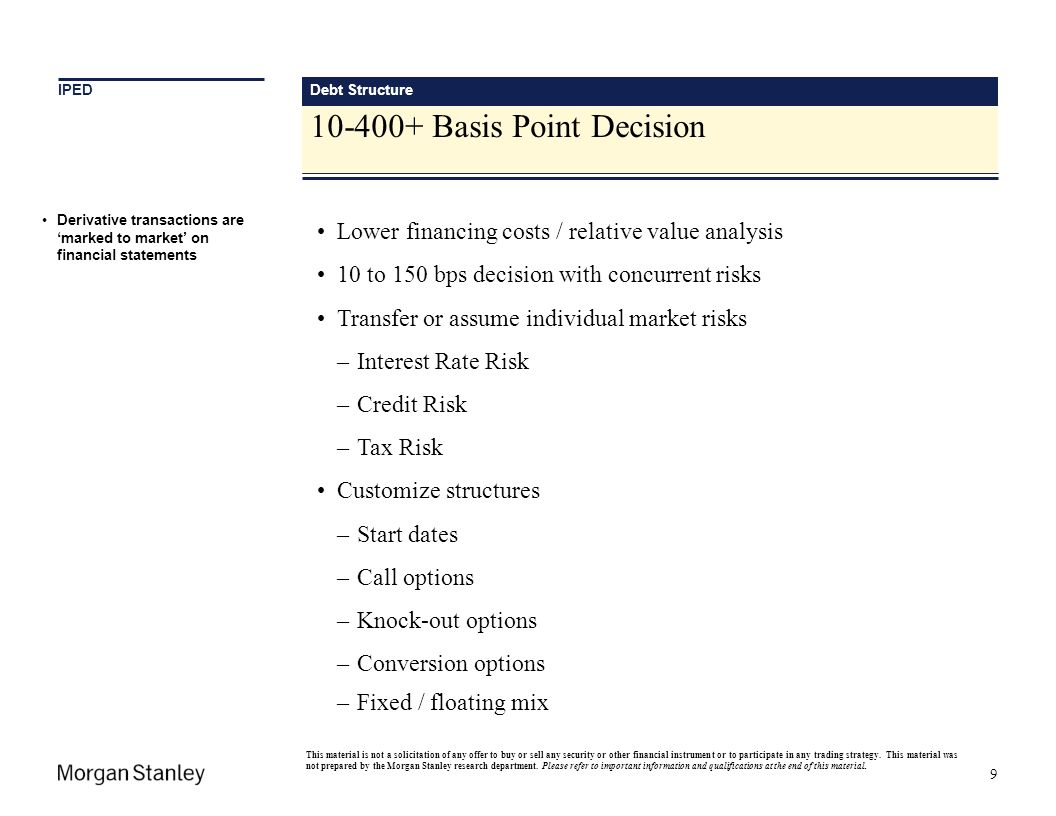 Debt Structure 10-400+ Basis Point Decision 9 Lower financing costs / relative value analysis 10 to 150 bps decision with concurrent risks Transfer or