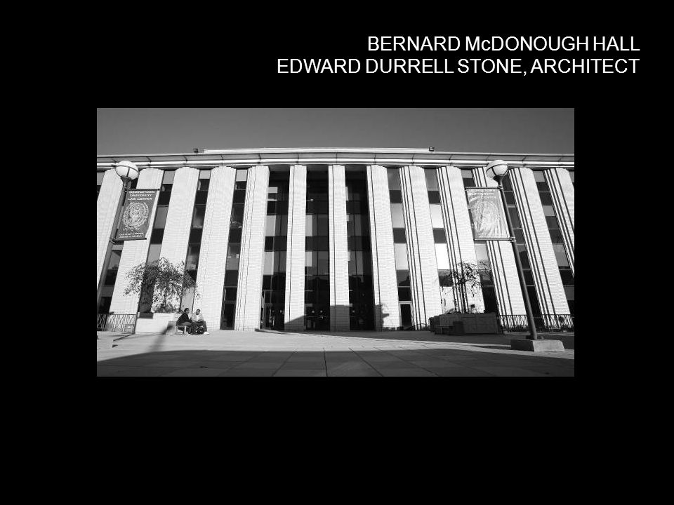 BERNARD McDONOUGH HALL EDWARD DURRELL STONE, ARCHITECT