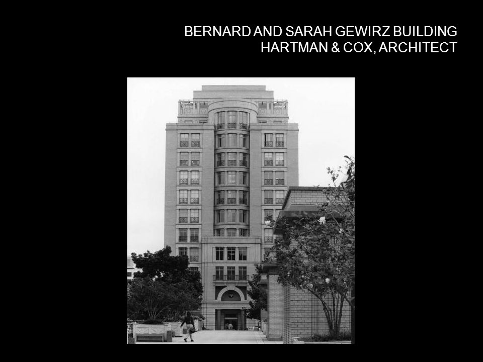 BERNARD AND SARAH GEWIRZ BUILDING HARTMAN & COX, ARCHITECT