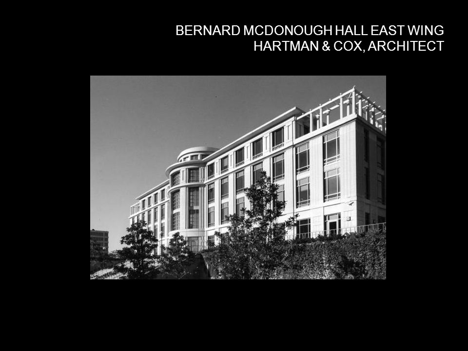BERNARD MCDONOUGH HALL EAST WING HARTMAN & COX, ARCHITECT