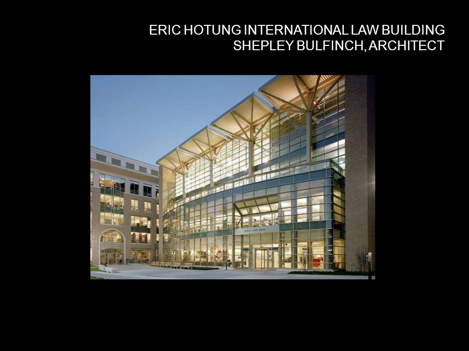 ERIC HOTUNG INTERNATIONAL LAW BUILDING SHEPLEY BULFINCH, ARCHITECT