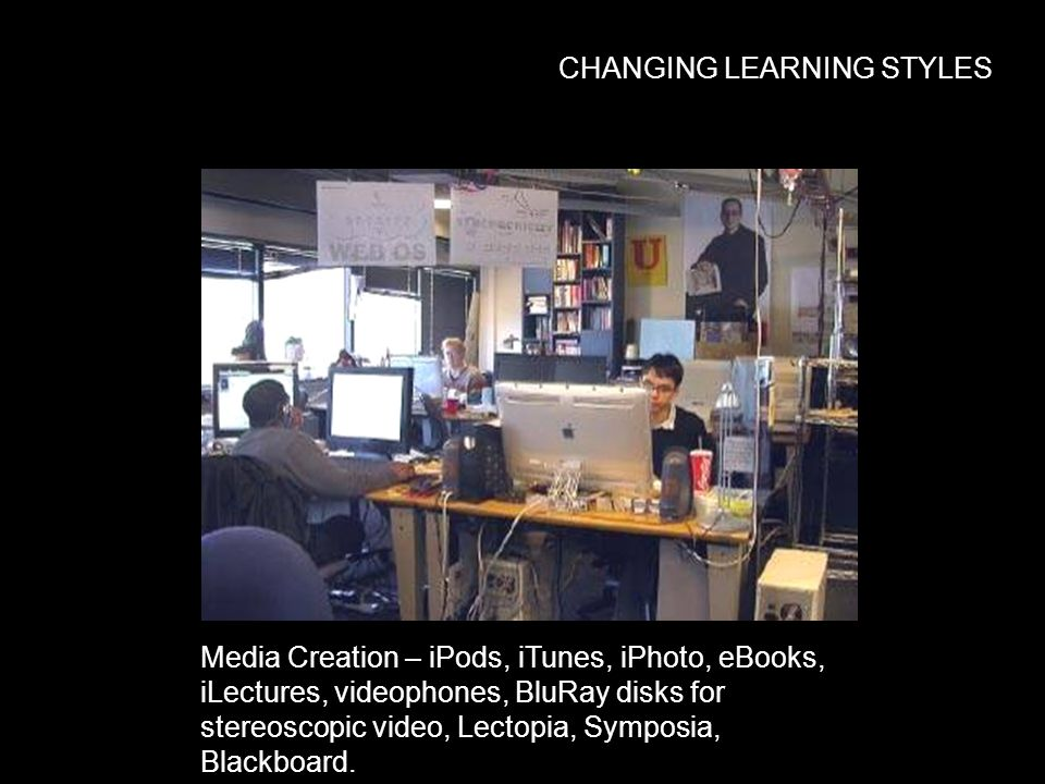 Media Creation – iPods, iTunes, iPhoto, eBooks, iLectures, videophones, BluRay disks for stereoscopic video, Lectopia, Symposia, Blackboard.