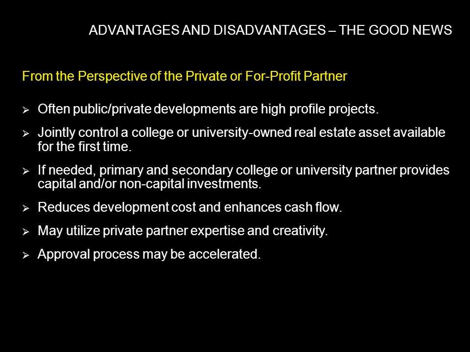 From the Perspective of the Private or For-Profit Partner Often public/private developments are high profile projects. Jointly control a college or un