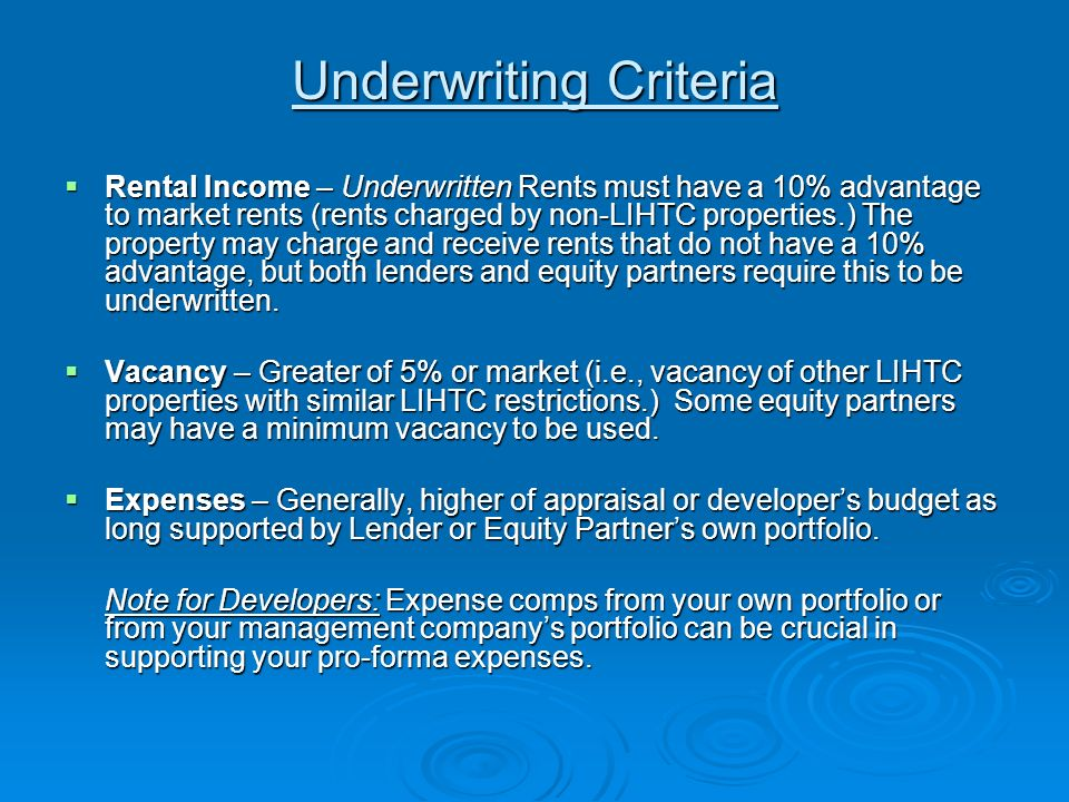 Underwriting Criteria Rental Income – Underwritten Rents must have a 10% advantage to market rents (rents charged by non-LIHTC properties.) The property may charge and receive rents that do not have a 10% advantage, but both lenders and equity partners require this to be underwritten.