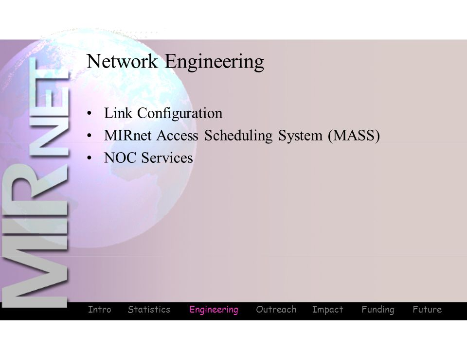 Intro Statistics Engineering Outreach Impact Funding Future Network Engineering Link Configuration MIRnet Access Scheduling System (MASS) NOC Services
