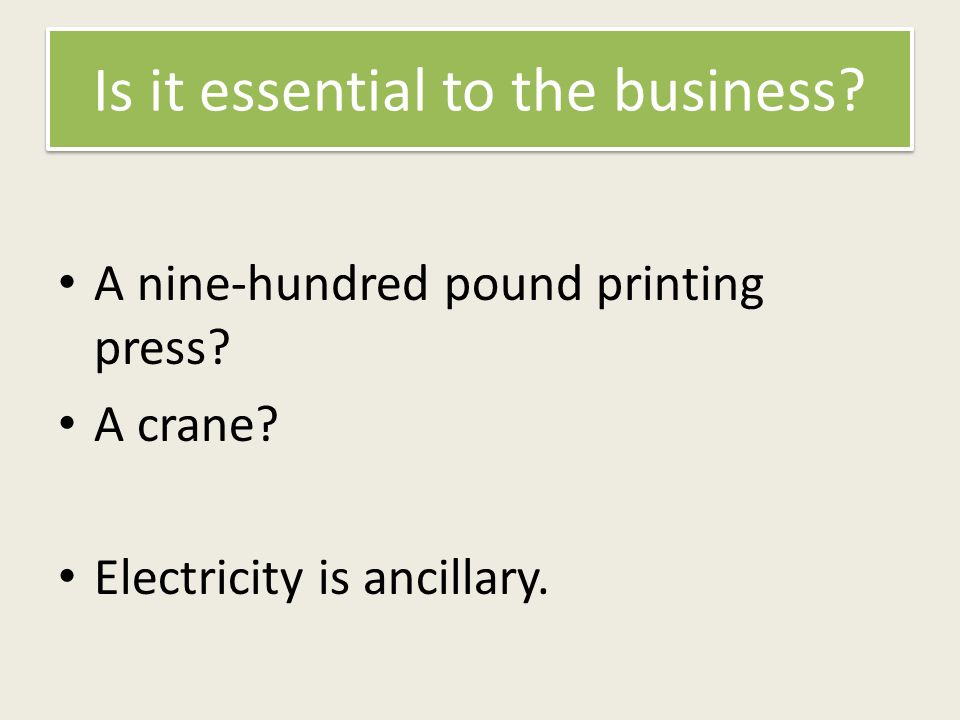 Is it essential to the business. A nine-hundred pound printing press.