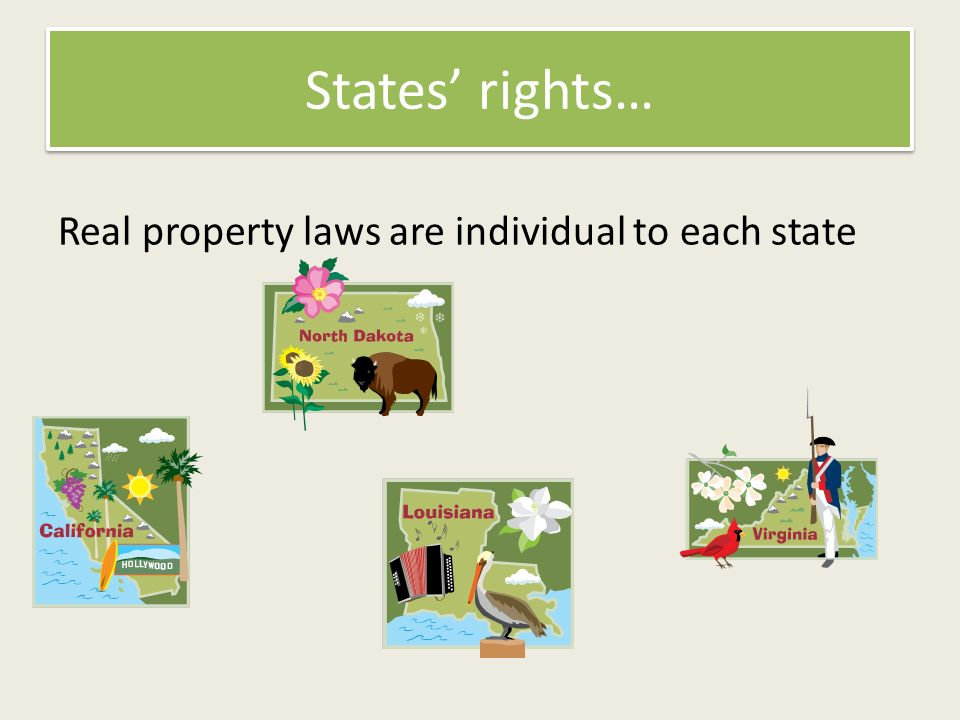 States rights… Real property laws are individual to each state