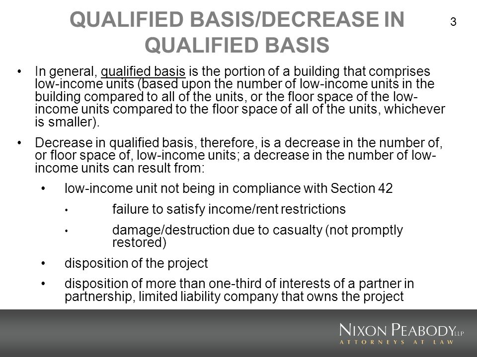 3 QUALIFIED BASIS/DECREASE IN QUALIFIED BASIS In general, qualified basis is the portion of a building that comprises low-income units (based upon the
