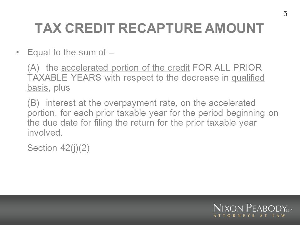 5 TAX CREDIT RECAPTURE AMOUNT Equal to the sum of – (A)the accelerated portion of the credit FOR ALL PRIOR TAXABLE YEARS with respect to the decrease