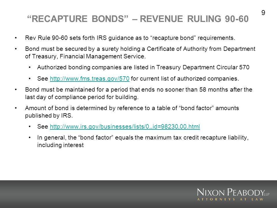 9 RECAPTURE BONDS – REVENUE RULING 90-60 Rev Rule 90-60 sets forth IRS guidance as to recapture bond requirements. Bond must be secured by a surety ho