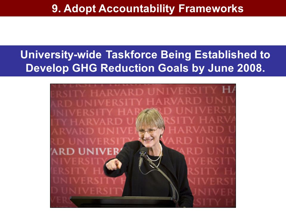 University-wide Taskforce Being Established to Develop GHG Reduction Goals by June 2008. 9. Adopt Accountability Frameworks