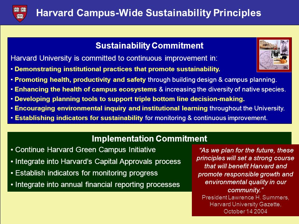 Harvard Campus-Wide Sustainability Principles Sustainability Commitment Harvard University is committed to continuous improvement in: Demonstrating in