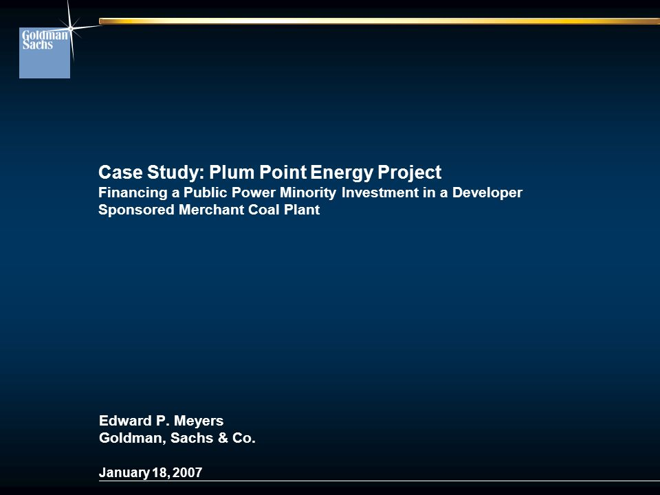 0 Case Study: Plum Point Energy Project Financing a Public Power Minority Investment in a Developer Sponsored Merchant Coal Plant Edward P.