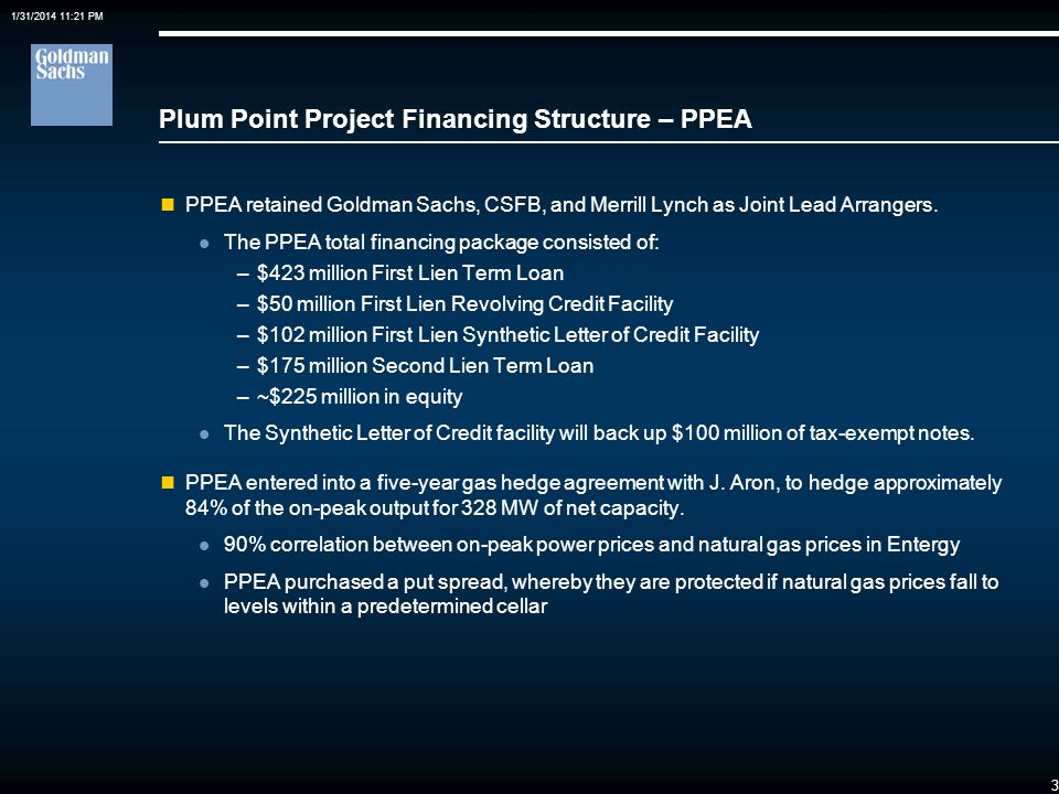 1/31/2014 11:21 PM 3 Plum Point Project Financing Structure – PPEA PPEA retained Goldman Sachs, CSFB, and Merrill Lynch as Joint Lead Arrangers.