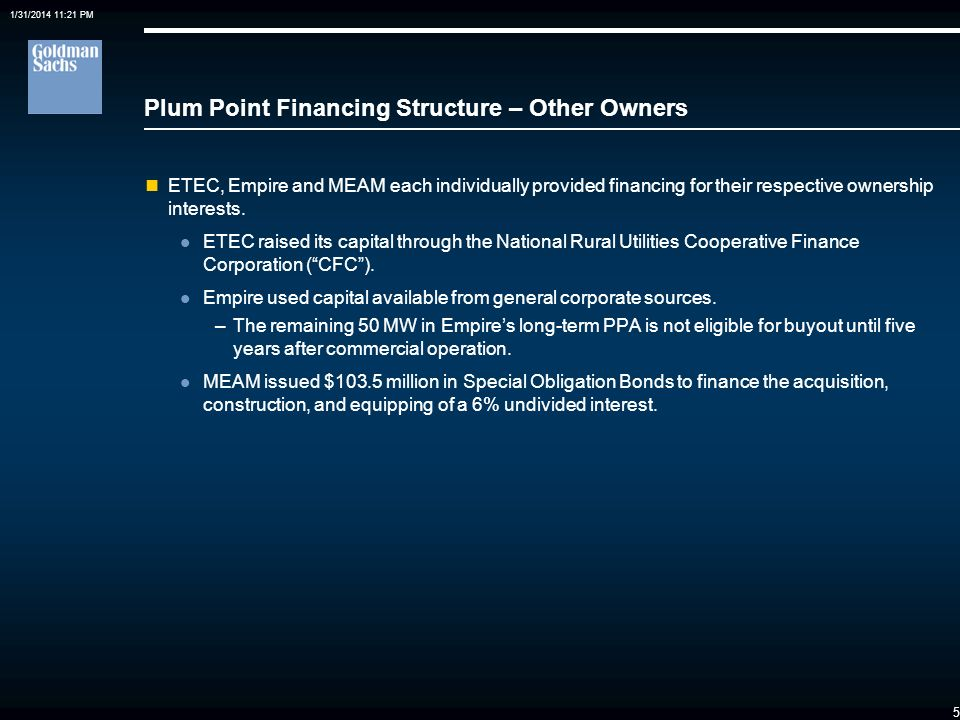 1/31/2014 11:21 PM 4 Plum Point Project Financing Structure – MJMEUC MJMEUC entered into an Interim Financing Facility with Goldman Sachs of up to $21