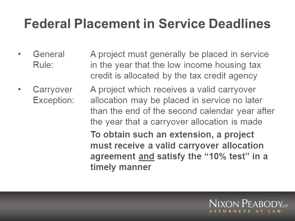 General Rule: A project must generally be placed in service in the year that the low income housing tax credit is allocated by the tax credit agency C