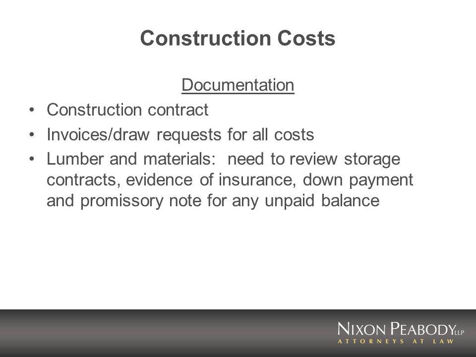 Construction Costs Documentation Construction contract Invoices/draw requests for all costs Lumber and materials: need to review storage contracts, ev