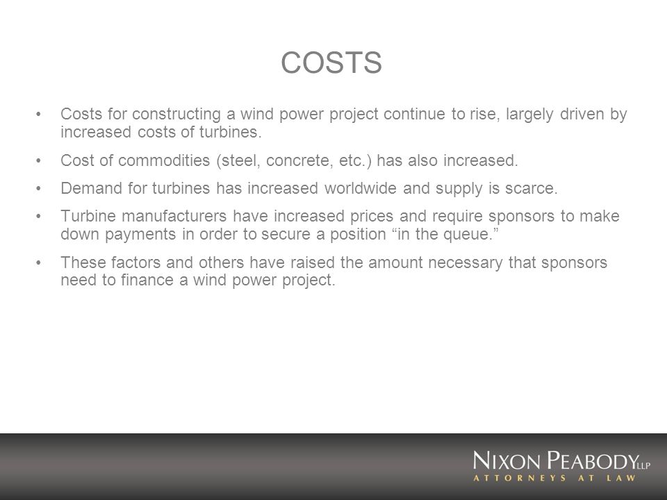COSTS Costs for constructing a wind power project continue to rise, largely driven by increased costs of turbines.