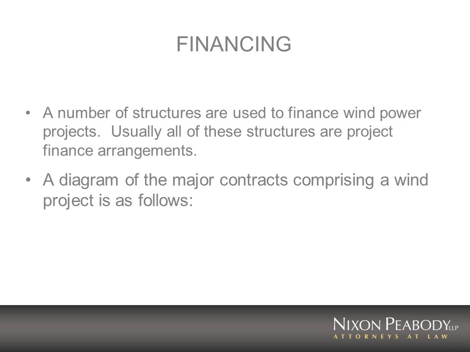 FINANCING A number of structures are used to finance wind power projects.
