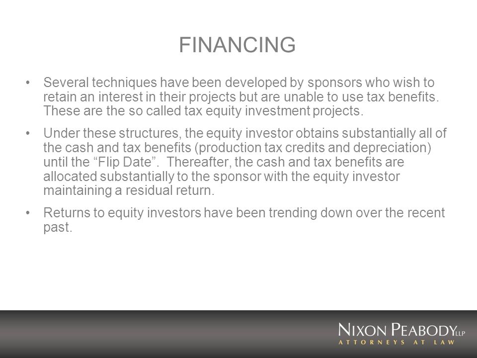 FINANCING Several techniques have been developed by sponsors who wish to retain an interest in their projects but are unable to use tax benefits.