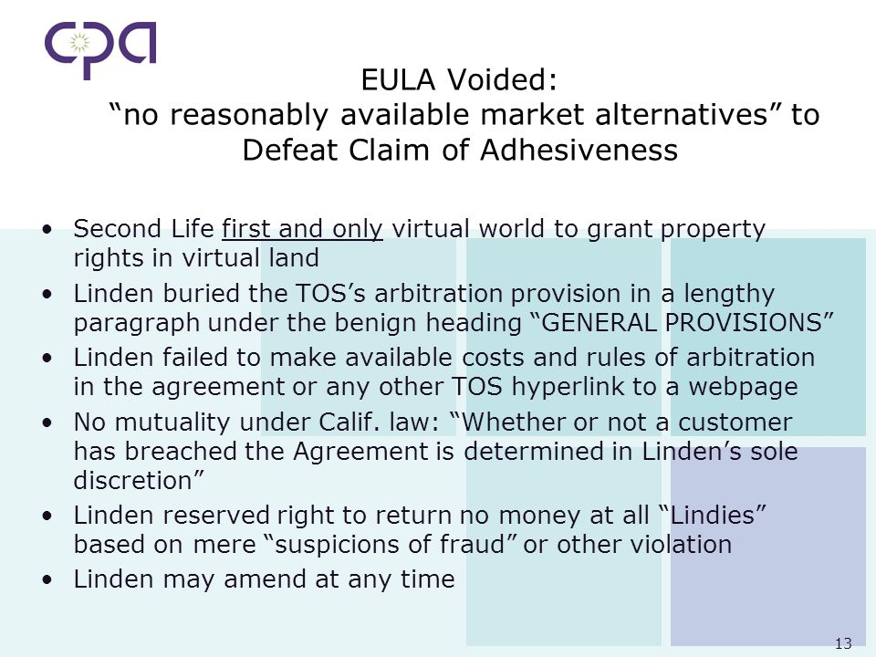 13 EULA Voided: no reasonably available market alternatives to Defeat Claim of Adhesiveness Second Life first and only virtual world to grant property