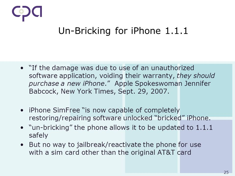 25 Un-Bricking for iPhone 1.1.1 If the damage was due to use of an unauthorized software application, voiding their warranty, they should purchase a new iPhone.